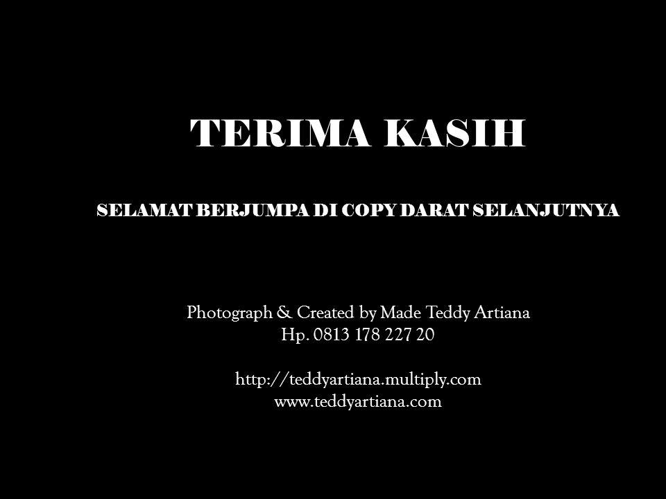 TERIMA KASIH SELAMAT BERJUMPA DI COPY DARAT SELANJUTNYA Photograph & Created by Made Teddy Artiana Hp.