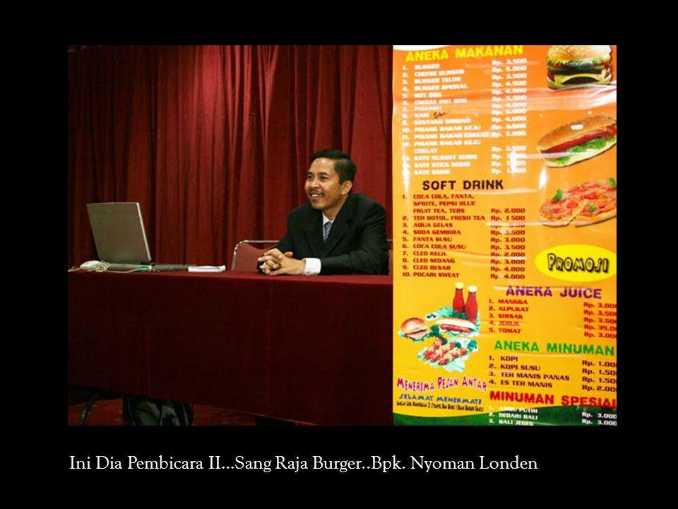 Ini Dia Pembicara II…Sang Raja Burger..Bpk. Nyoman Londen