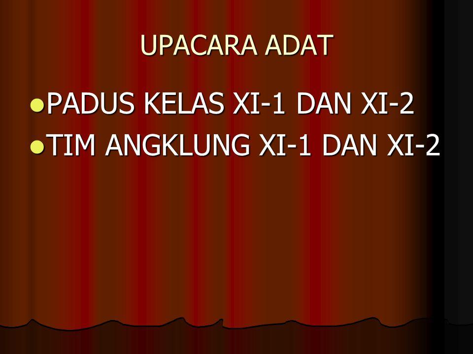 UPACARA ADAT PADUS KELAS XI-1 DAN XI-2 PADUS KELAS XI-1 DAN XI-2 TIM ANGKLUNG XI-1 DAN XI-2 TIM ANGKLUNG XI-1 DAN XI-2
