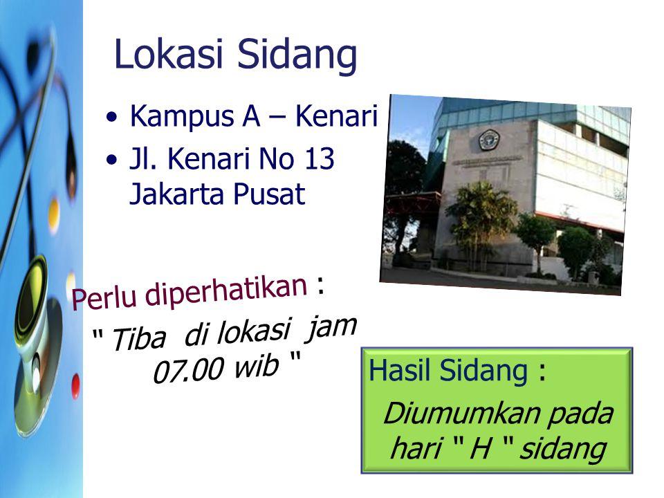 """Lokasi Sidang Kampus A – Kenari Jl. Kenari No 13 Jakarta Pusat Perlu diperhatikan : """" Tiba di lokasi jam 07.00 wib """" Hasil Sidang : Diumumkan pada har"""