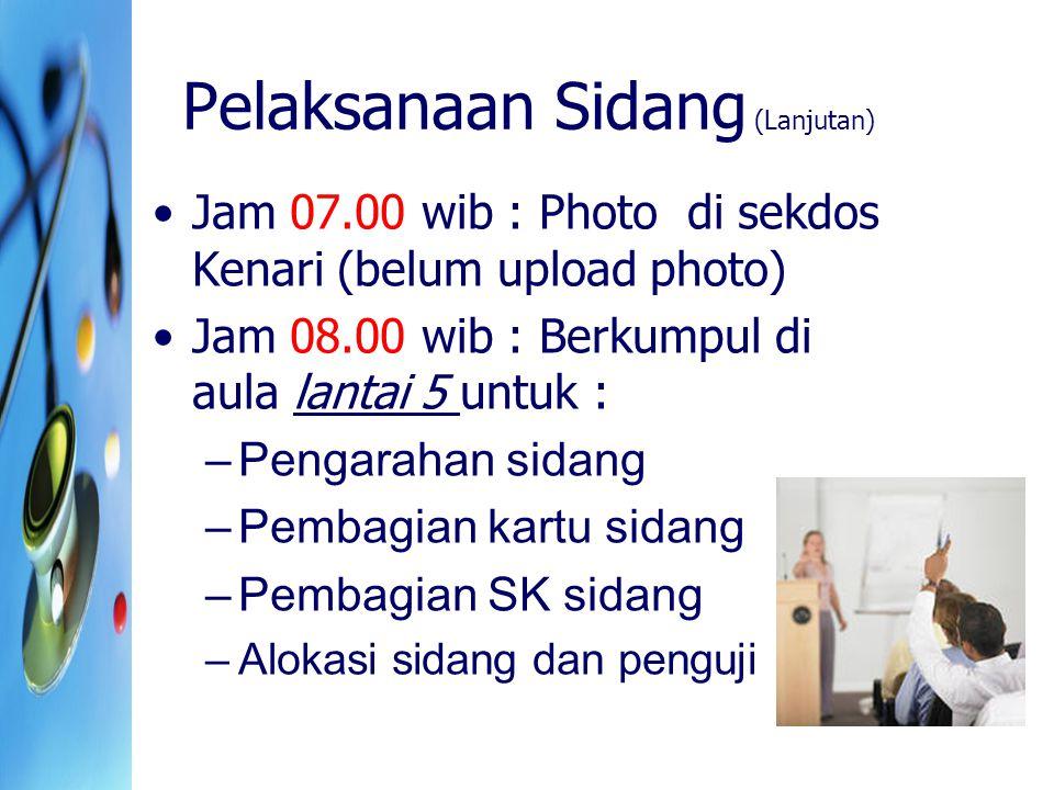 Pelaksanaan Sidang (Lanjutan) Jam 07.00 wib : Photo di sekdos Kenari (belum upload photo) Jam 08.00 wib : Berkumpul di aula lantai 5 untuk : –Pengarah