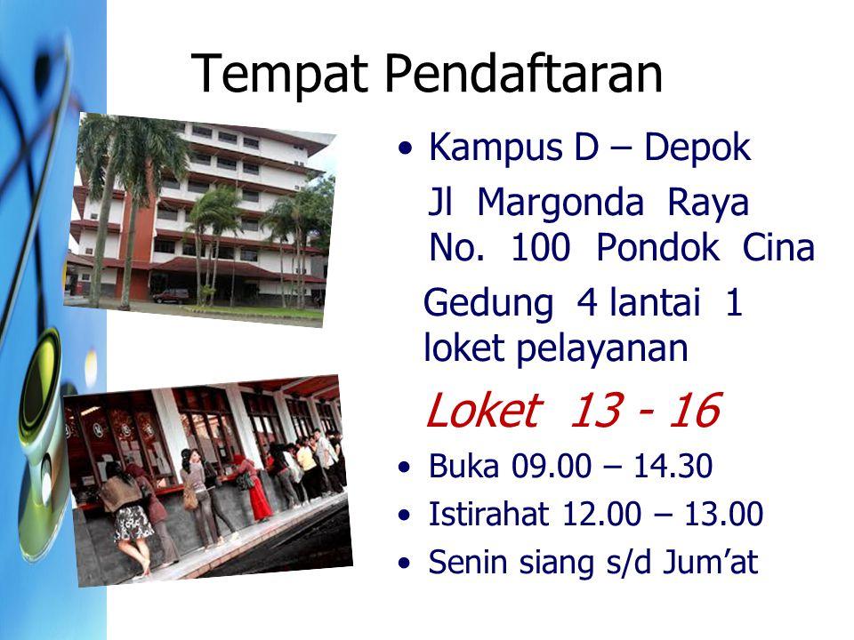 Tempat Pendaftaran Kampus D – Depok Jl Margonda Raya No. 100 Pondok Cina Gedung 4 lantai 1 loket pelayanan Loket 13 - 16 Buka 09.00 – 14.30 Istirahat