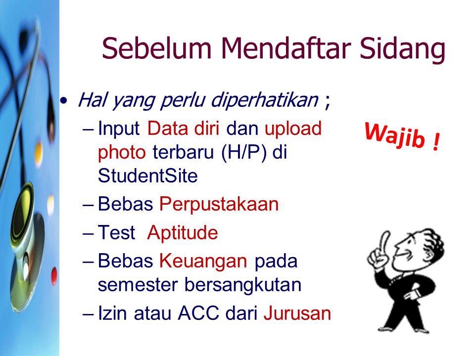 Sebelum Mendaftar Sidang Hal yang perlu diperhatikan ; –Input Data diri dan upload photo terbaru (H/P) di StudentSite –Bebas Perpustakaan –Test Aptitu