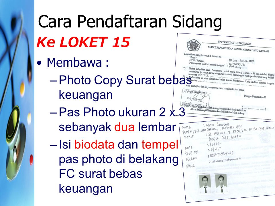 Cara Pendaftaran Sidang Ke LOKET 15 Membawa : –Photo Copy Surat bebas keuangan –Pas Photo ukuran 2 x 3 sebanyak dua lembar –Isi biodata dan tempel pas