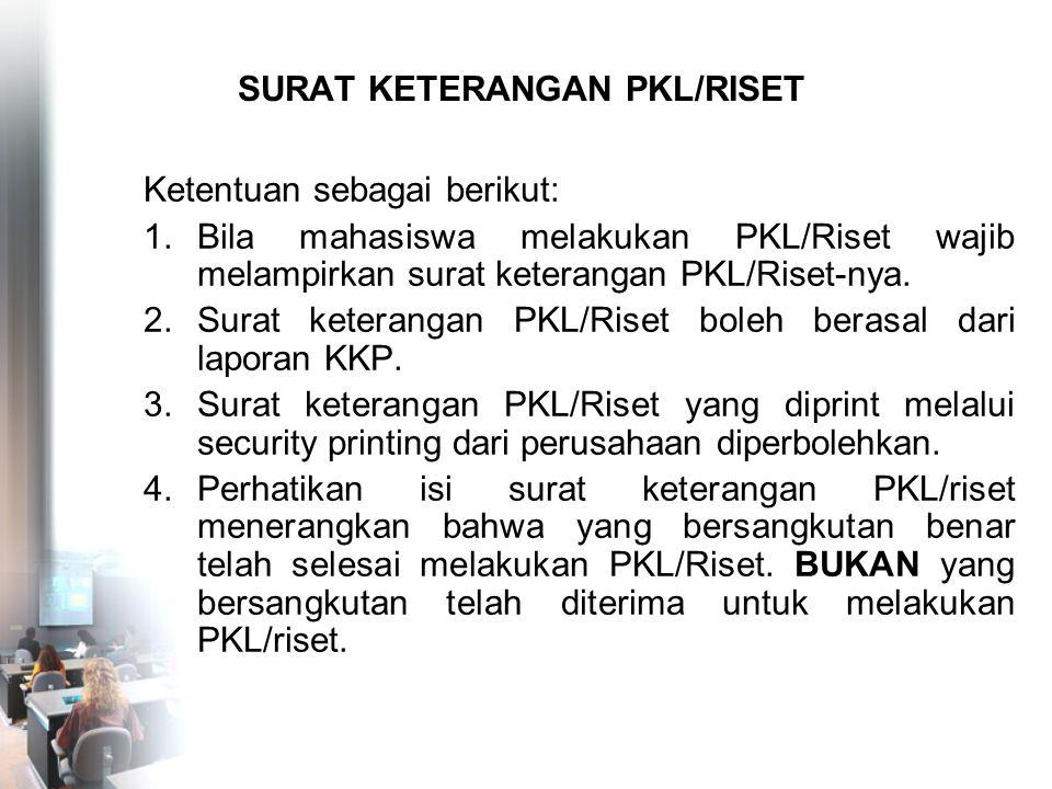 SURAT KETERANGAN PKL/RISET Ketentuan sebagai berikut: 1.Bila mahasiswa melakukan PKL/Riset wajib melampirkan surat keterangan PKL/Riset-nya. 2.Surat k