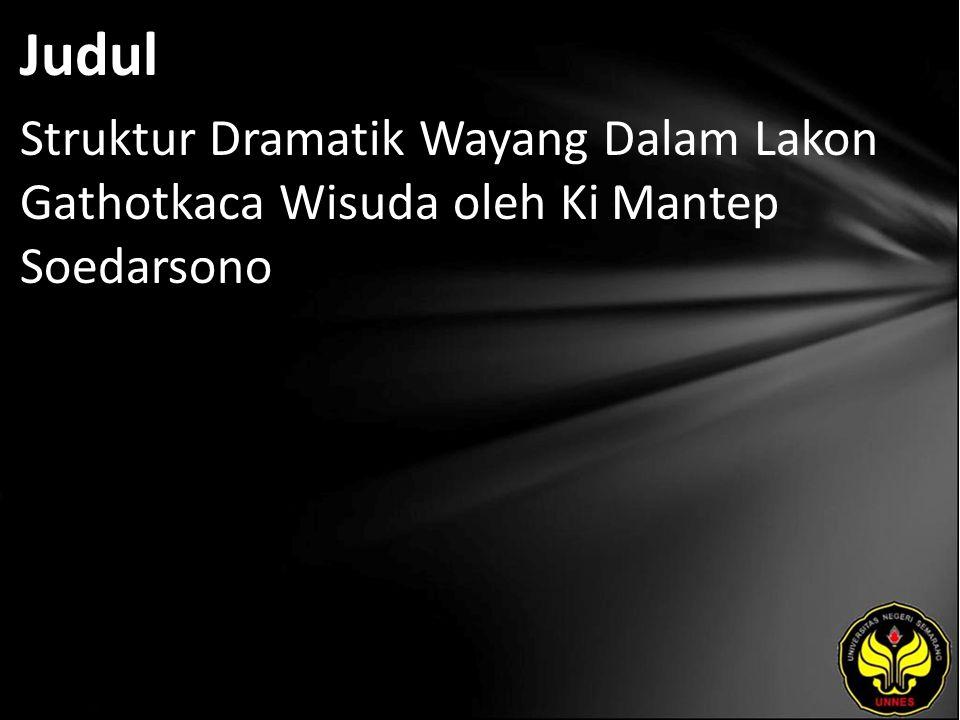 Judul Struktur Dramatik Wayang Dalam Lakon Gathotkaca Wisuda oleh Ki Mantep Soedarsono