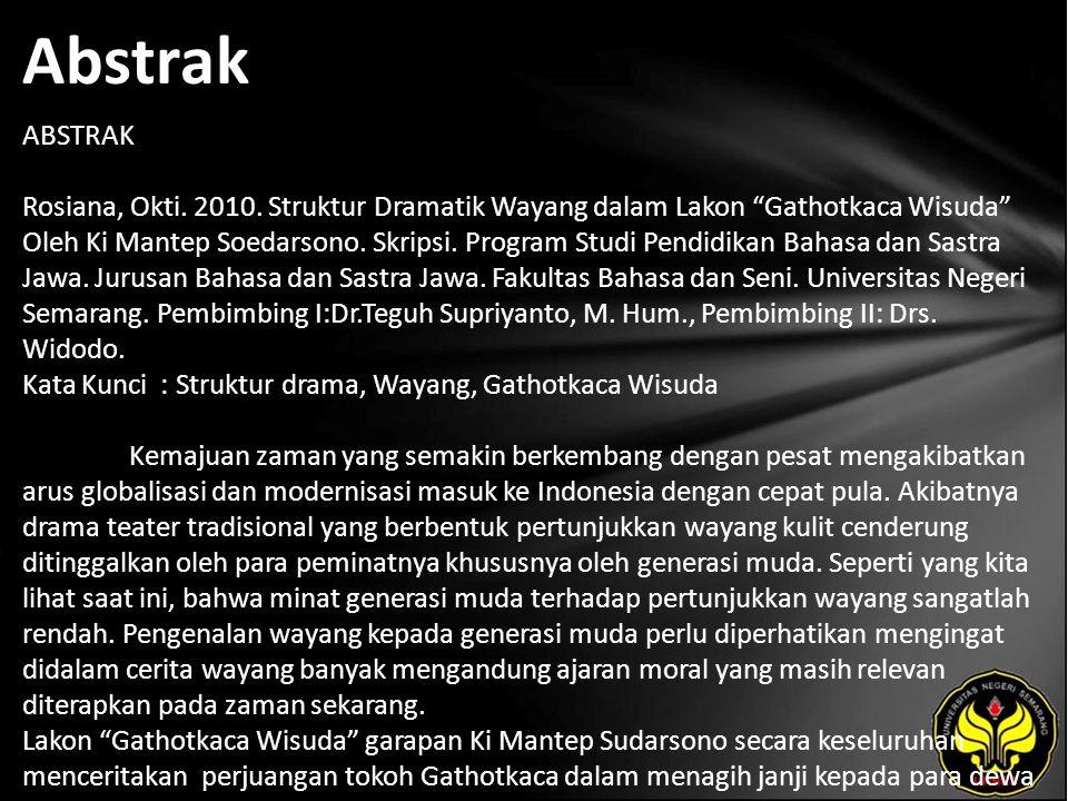 "Abstrak ABSTRAK Rosiana, Okti. 2010. Struktur Dramatik Wayang dalam Lakon ""Gathotkaca Wisuda"" Oleh Ki Mantep Soedarsono. Skripsi. Program Studi Pendid"
