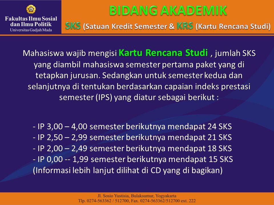 Mahasiswa wajib mengisi Kartu Rencana Studi, jumlah SKS yang diambil mahasiswa semester pertama paket yang di tetapkan jurusan.