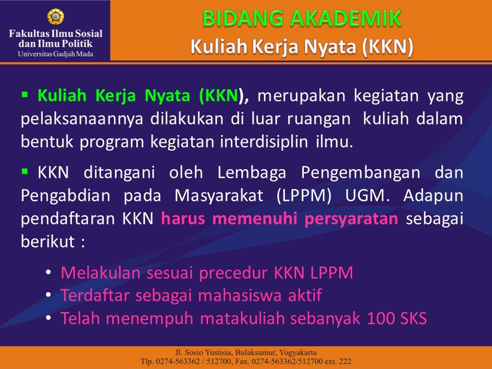  Kuliah Kerja Nyata (KKN), merupakan kegiatan yang pelaksanaannya dilakukan di luar ruangan kuliah dalam bentuk program kegiatan interdisiplin ilmu.