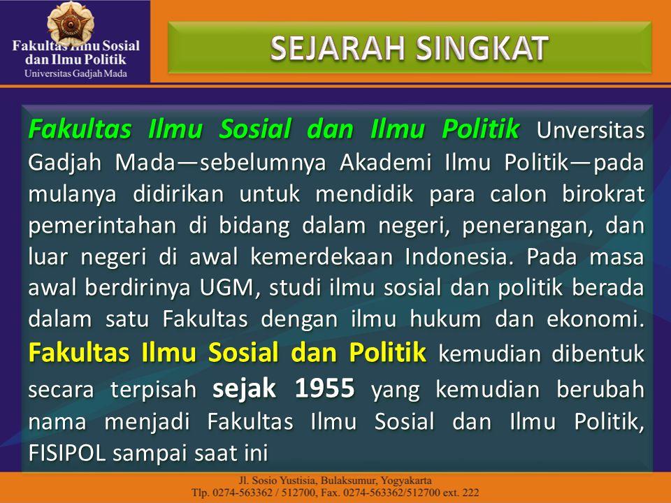 Fakultas Ilmu Sosial dan Ilmu Politik Unversitas Gadjah Mada—sebelumnya Akademi Ilmu Politik—pada mulanya didirikan untuk mendidik para calon birokrat pemerintahan di bidang dalam negeri, penerangan, dan luar negeri di awal kemerdekaan Indonesia.
