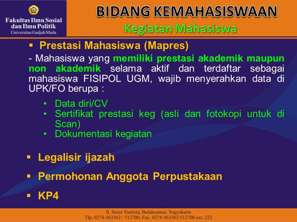 - Mahasiswa yang memiliki prestasi akademik maupun non akademik selama aktif dan terdaftar sebagai mahasiswa FISIPOL UGM, wajib menyerahkan data di UP