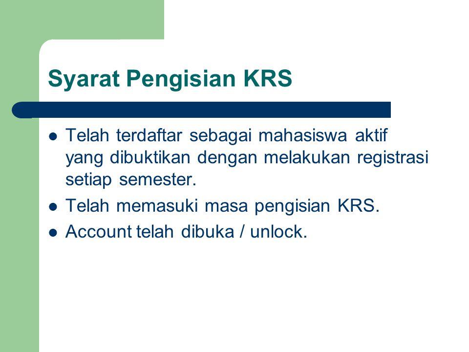 Syarat Pengisian KRS Telah terdaftar sebagai mahasiswa aktif yang dibuktikan dengan melakukan registrasi setiap semester. Telah memasuki masa pengisia