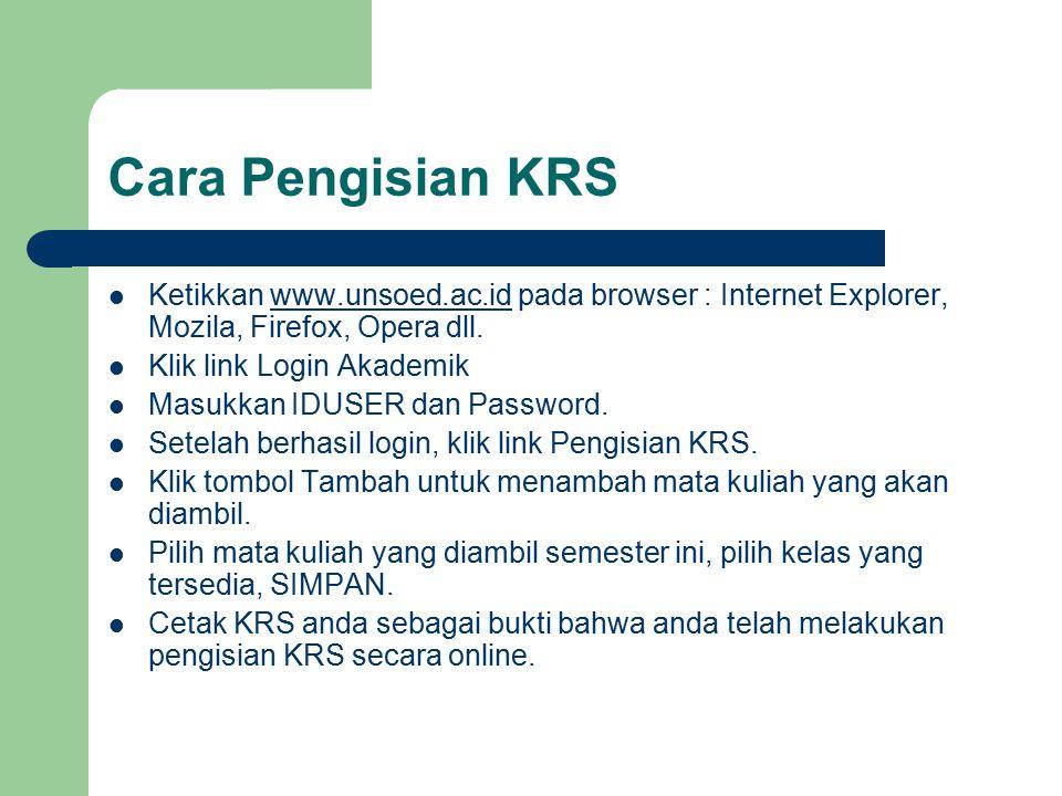 Cara Pengisian KRS Ketikkan www.unsoed.ac.id pada browser : Internet Explorer, Mozila, Firefox, Opera dll.www.unsoed.ac.id Klik link Login Akademik Ma