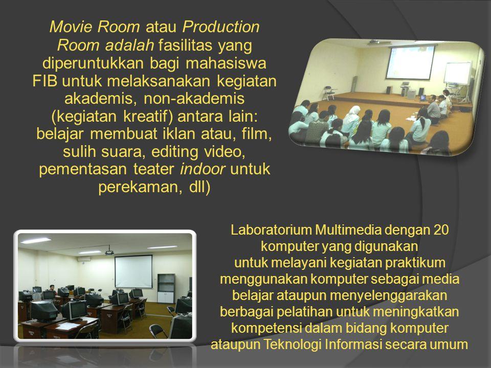 Movie Room atau Production Room adalah fasilitas yang diperuntukkan bagi mahasiswa FIB untuk melaksanakan kegiatan akademis, non-akademis (kegiatan kr