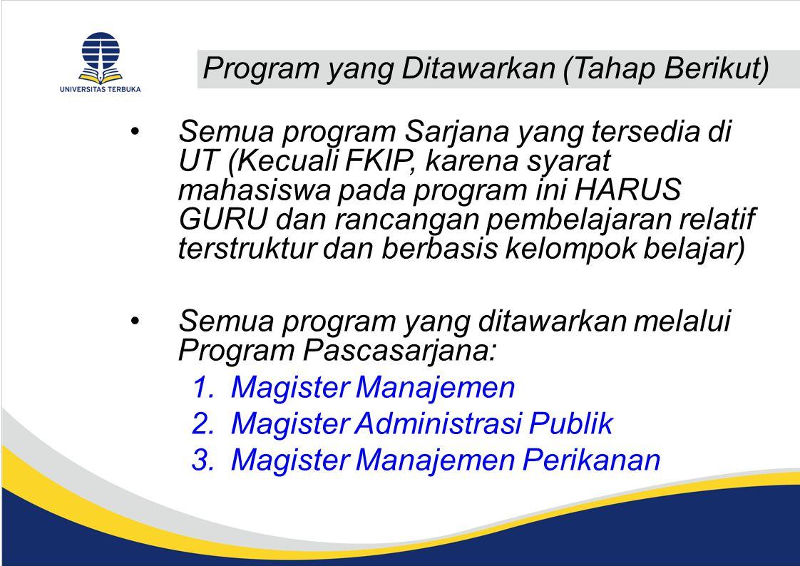 Program yang Ditawarkan (Tahap Berikut) Semua program Sarjana yang tersedia di UT (Kecuali FKIP, karena syarat mahasiswa pada program ini HARUS GURU d