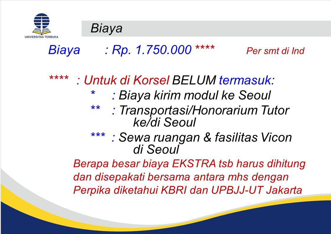 Biaya Biaya: Rp. 1.750.000 **** Per smt di Ind ****: Untuk di Korsel BELUM termasuk: * : Biaya kirim modul ke Seoul ** : Transportasi/Honorarium Tutor