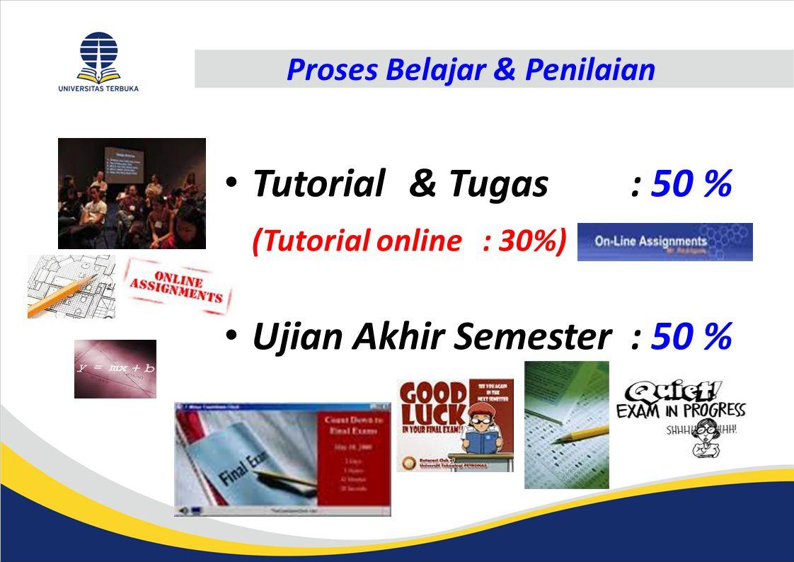 Proses Belajar & Penilaian Tutorial& Tugas: 50 % (Tutorial online: 30%) Ujian Akhir Semester: 50 %