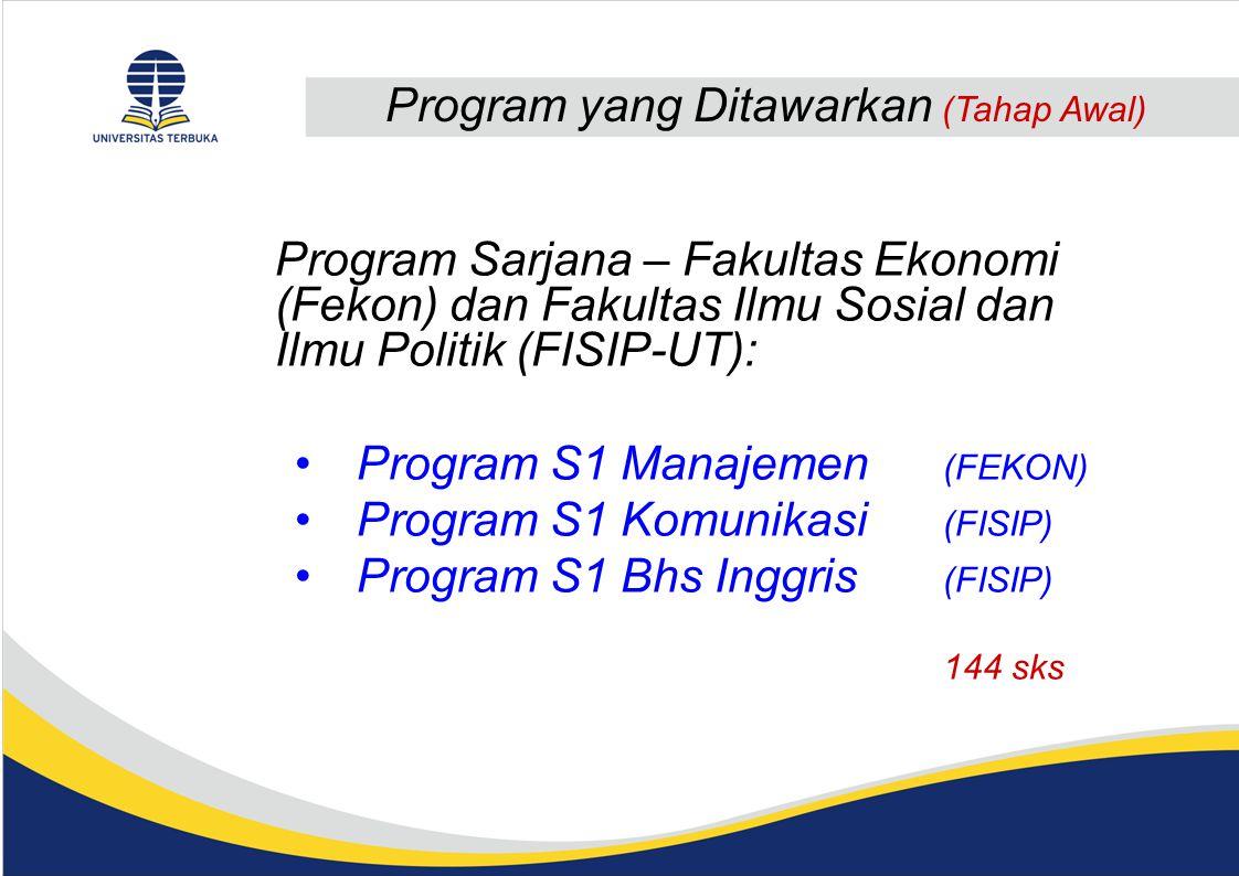 Program yang Ditawarkan (Tahap Awal) Program Sarjana – Fakultas Ekonomi (Fekon) dan Fakultas Ilmu Sosial dan Ilmu Politik (FISIP-UT): Program S1 Manajemen (FEKON) Program S1 Komunikasi (FISIP) Program S1 Bhs Inggris (FISIP) 144 sks