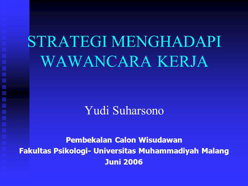 STRATEGI MENGHADAPI WAWANCARA KERJA Yudi Suharsono Pembekalan Calon Wisudawan Fakultas Psikologi- Universitas Muhammadiyah Malang Juni 2006