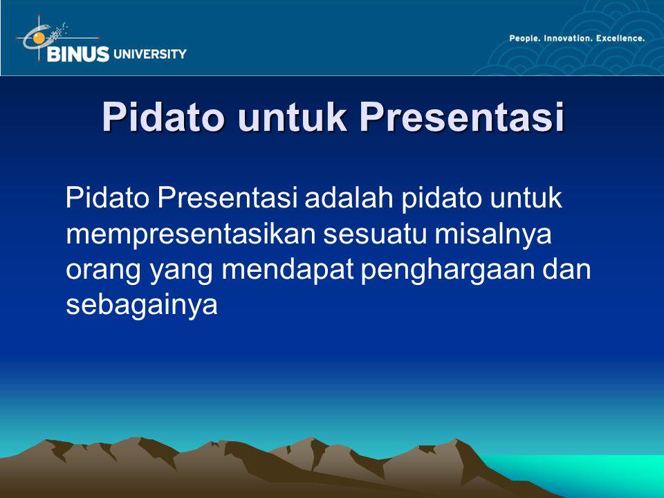 Pidato untuk Presentasi Pidato Presentasi adalah pidato untuk mempresentasikan sesuatu misalnya orang yang mendapat penghargaan dan sebagainya