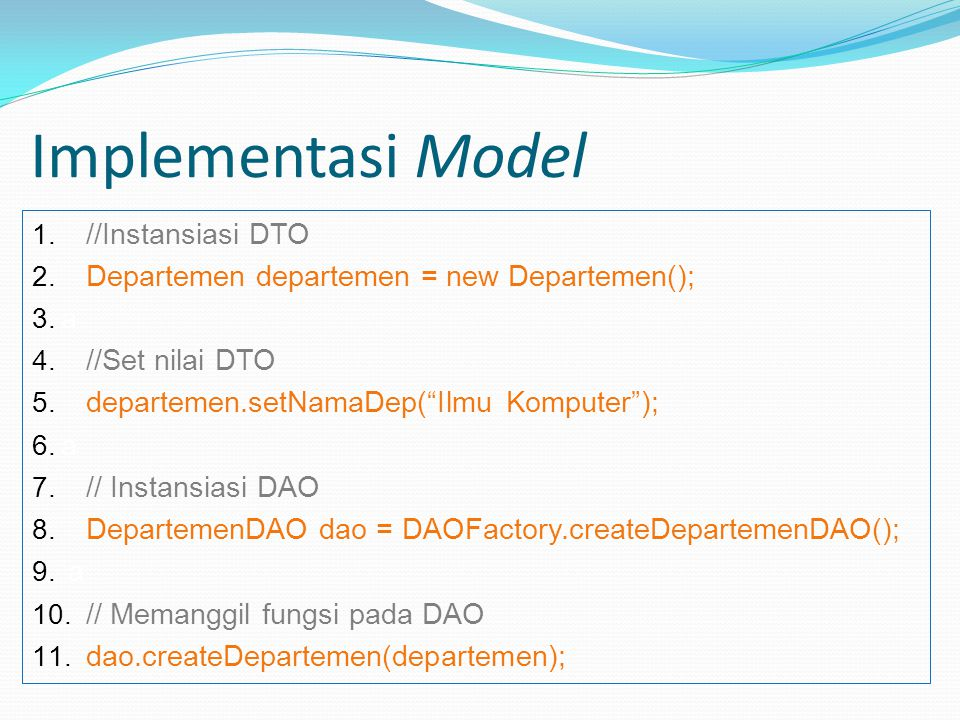 Implementasi Model 1. //Instansiasi DTO 2. Departemen departemen = new Departemen(); 3.