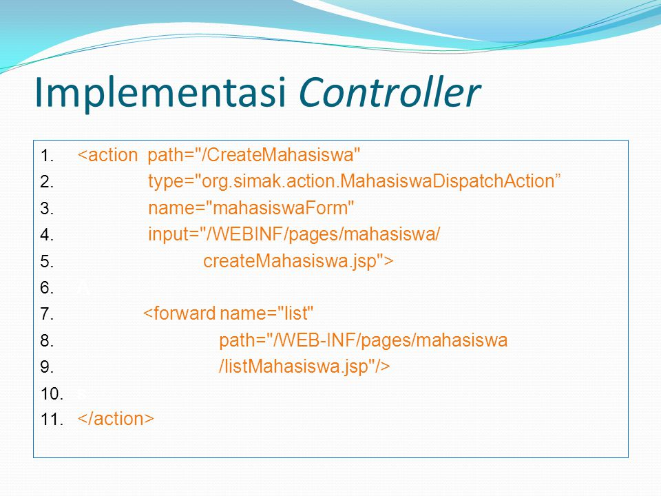 Implementasi Controller 1. <action path= /CreateMahasiswa 2.