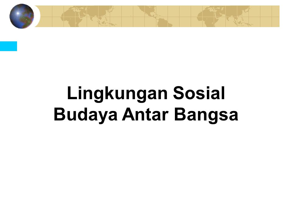 Lingkungan Sosial Budaya Antar Bangsa