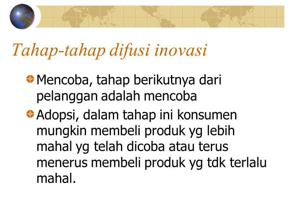 Tahap-tahap difusi inovasi Mencoba, tahap berikutnya dari pelanggan adalah mencoba Adopsi, dalam tahap ini konsumen mungkin membeli produk yg lebih mahal yg telah dicoba atau terus menerus membeli produk yg tdk terlalu mahal.