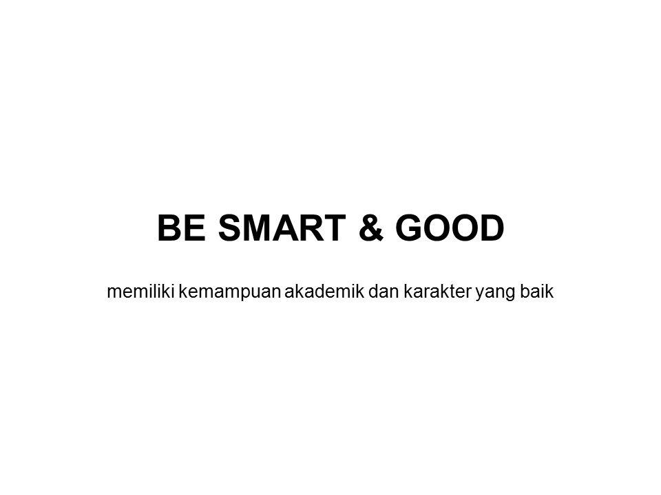 BE SMART & GOOD memiliki kemampuan akademik dan karakter yang baik