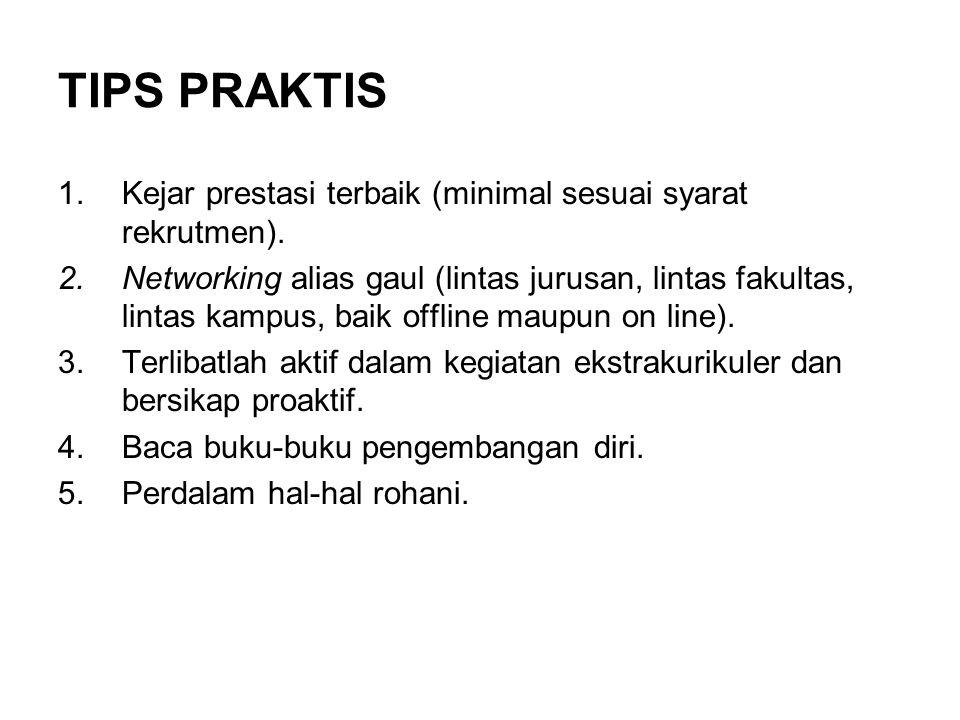 TIPS PRAKTIS 1.Kejar prestasi terbaik (minimal sesuai syarat rekrutmen).