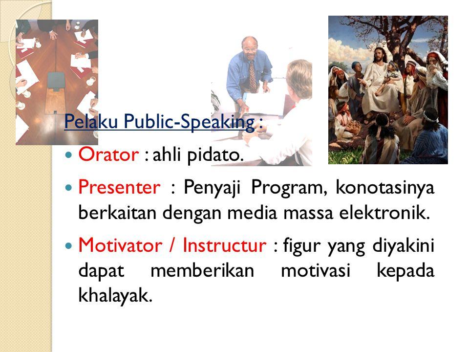 Pelaku Public-Speaking : Orator : ahli pidato.