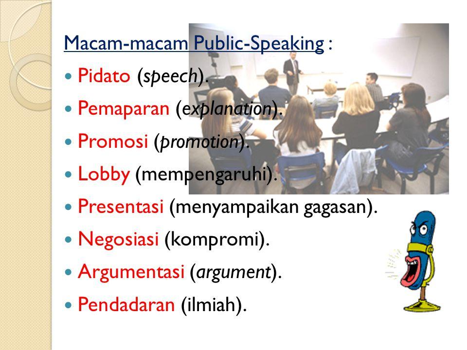 Tujuan Public-Speaking : Informasi : hanya sekedar memberikan pesan. Influence / mempengaruhi : untuk mengarahkan sikap atau perilaku khalayak. Partic