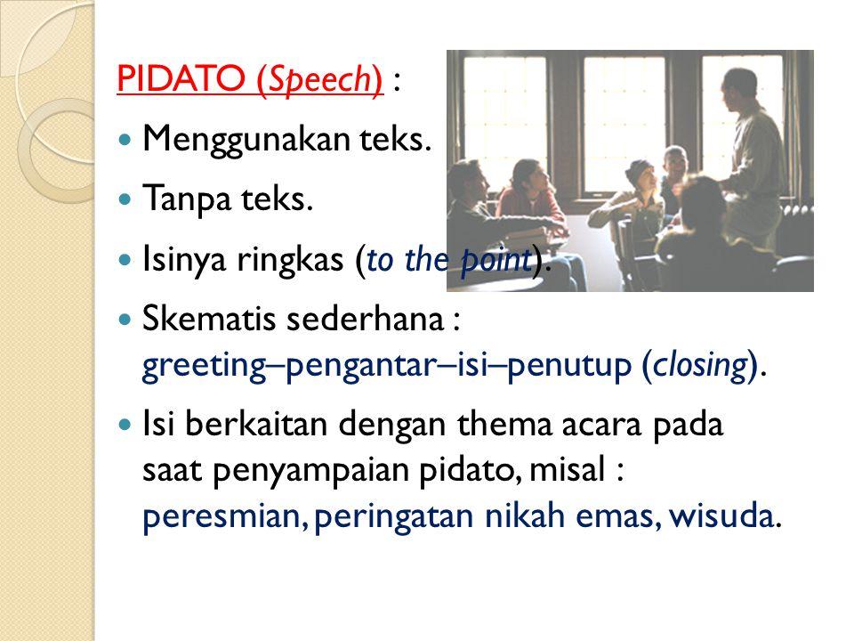 PIDATO (Speech) : Menggunakan teks.Tanpa teks. Isinya ringkas (to the point).