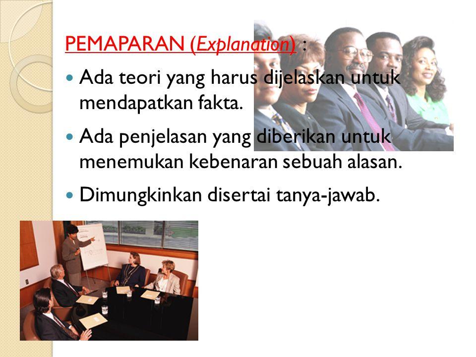 PEMAPARAN (Explanation) : Ada teori yang harus dijelaskan untuk mendapatkan fakta.