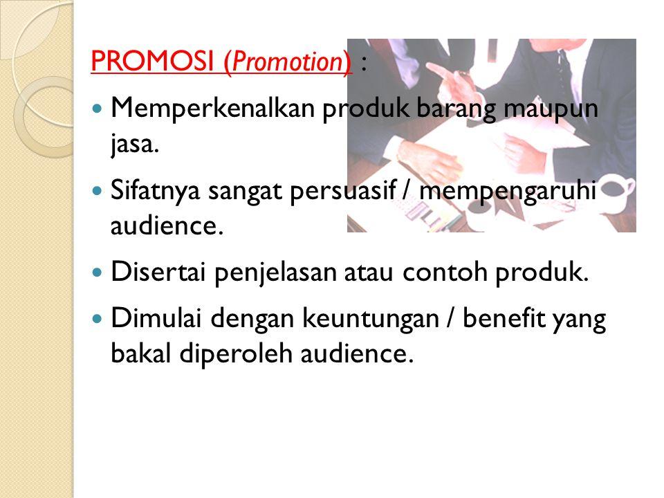 PROMOSI (Promotion) : Memperkenalkan produk barang maupun jasa.