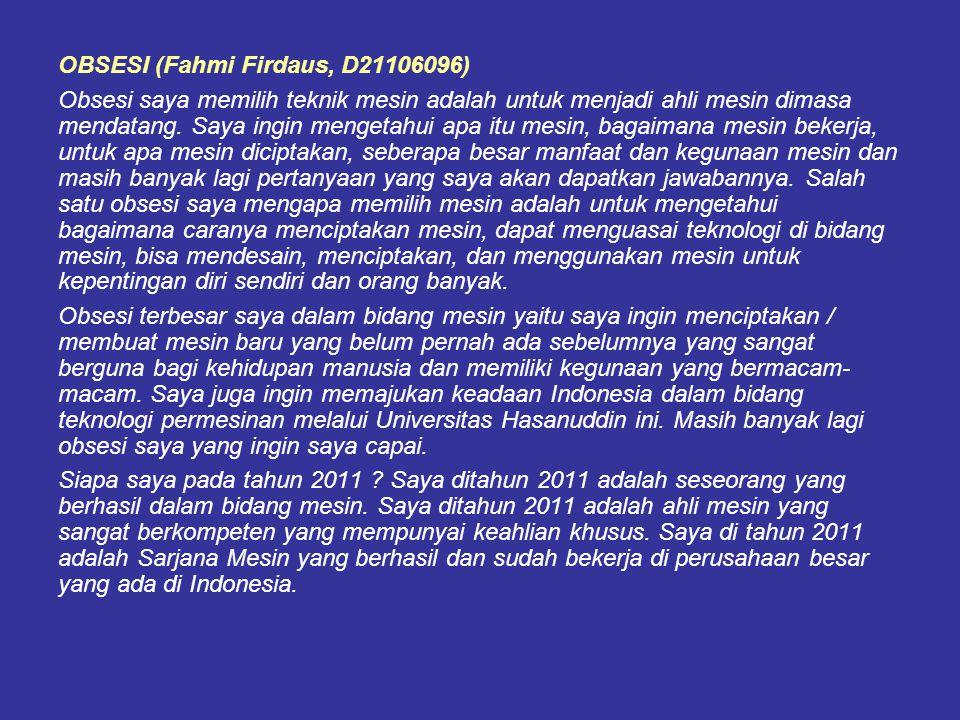 OBSESI (Fahmi Firdaus, D21106096) Obsesi saya memilih teknik mesin adalah untuk menjadi ahli mesin dimasa mendatang. Saya ingin mengetahui apa itu mes