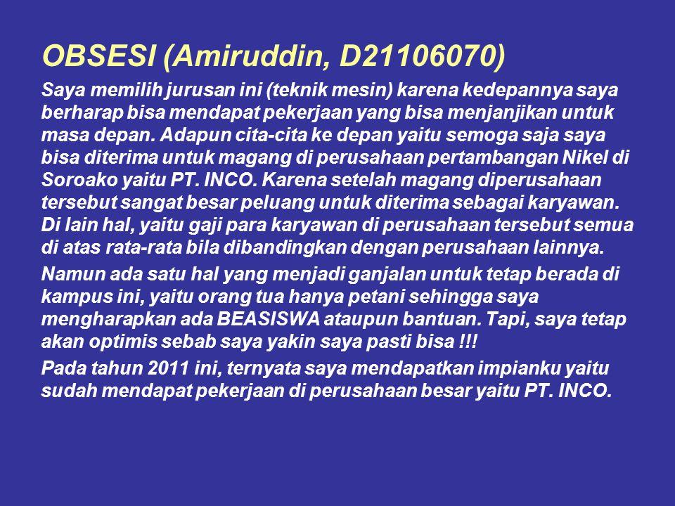 OBSESI (Amiruddin, D21106070) Saya memilih jurusan ini (teknik mesin) karena kedepannya saya berharap bisa mendapat pekerjaan yang bisa menjanjikan un