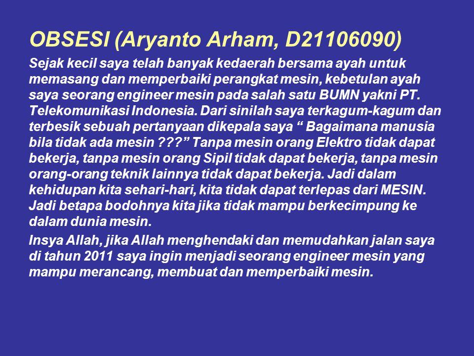 OBSESI (Aryanto Arham, D21106090) Sejak kecil saya telah banyak kedaerah bersama ayah untuk memasang dan memperbaiki perangkat mesin, kebetulan ayah s