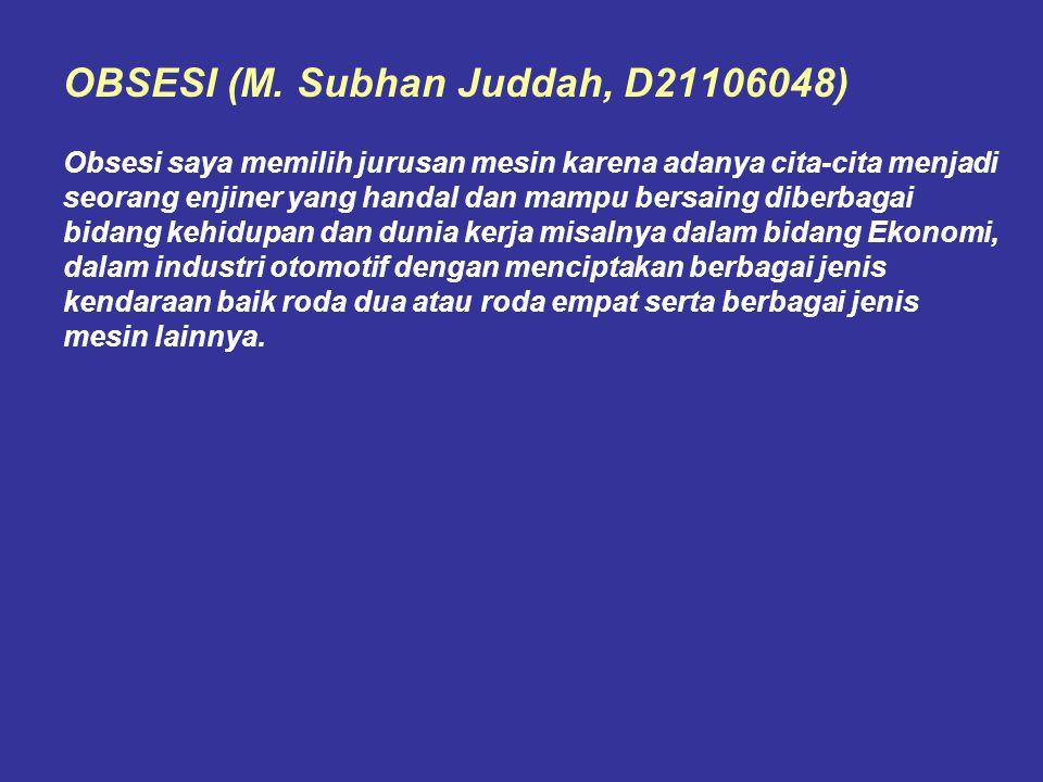 OBSESI (M. Subhan Juddah, D21106048) Obsesi saya memilih jurusan mesin karena adanya cita-cita menjadi seorang enjiner yang handal dan mampu bersaing