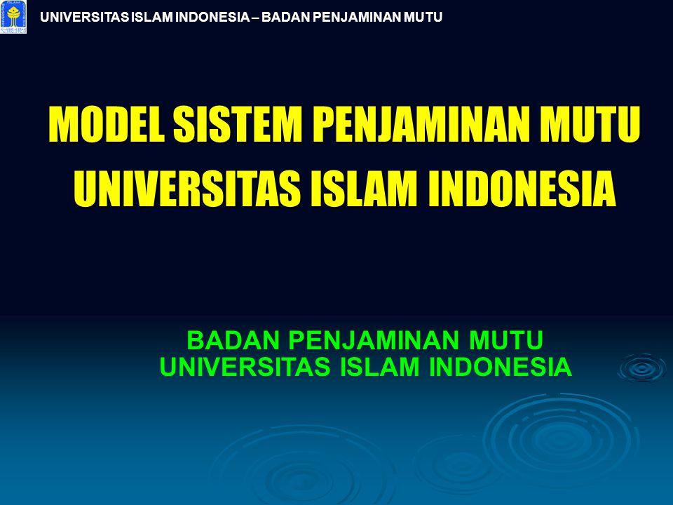 UNIVERSITAS ISLAM INDONESIA – BADAN PENJAMINAN MUTU MODEL SISTEM PENJAMINAN MUTU UNIVERSITAS ISLAM INDONESIA BADAN PENJAMINAN MUTU UNIVERSITAS ISLAM I