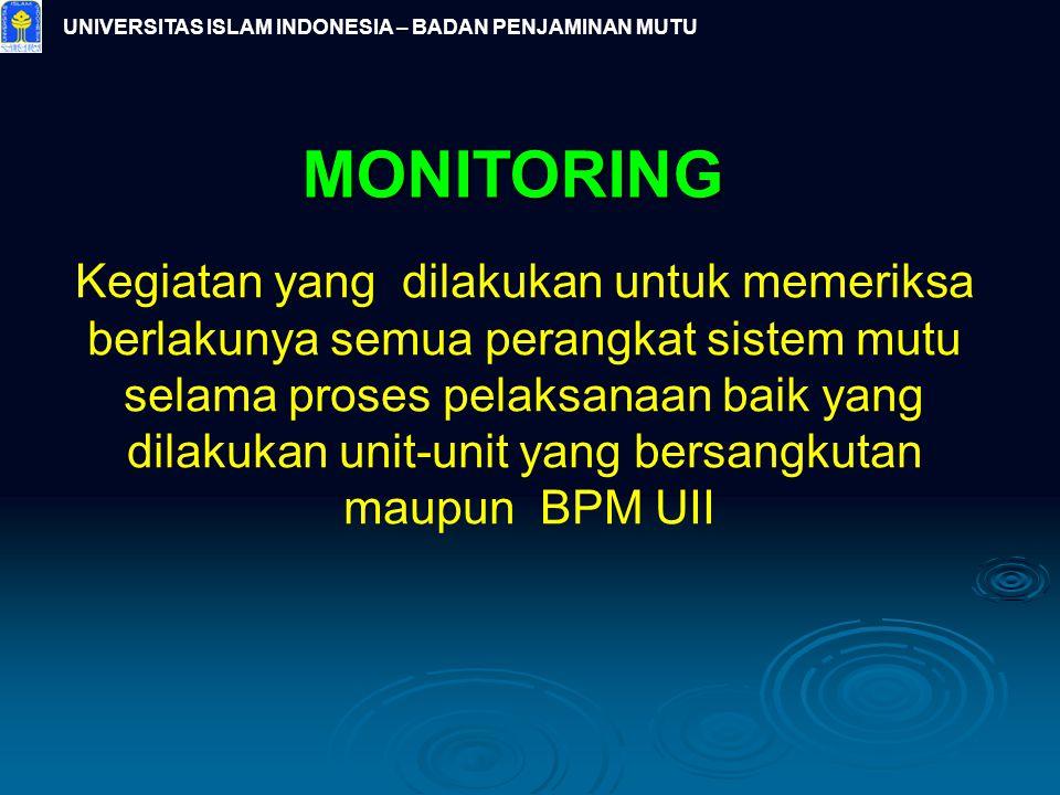 UNIVERSITAS ISLAM INDONESIA – BADAN PENJAMINAN MUTUMONITORING Kegiatan yang dilakukan untuk memeriksa berlakunya semua perangkat sistem mutu selama pr