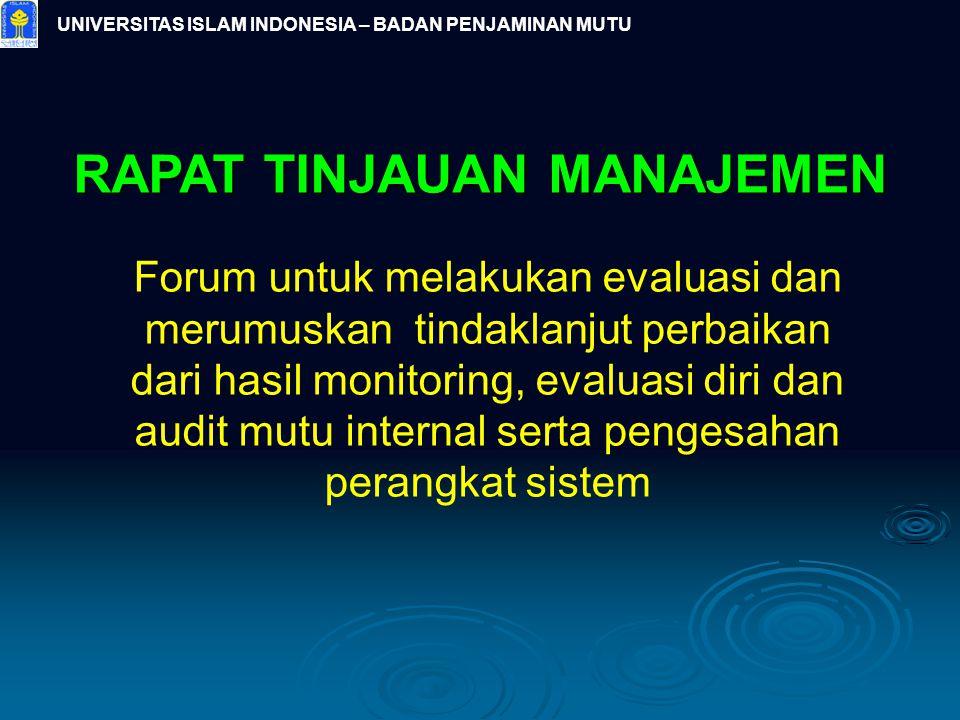 UNIVERSITAS ISLAM INDONESIA – BADAN PENJAMINAN MUTU RAPAT TINJAUAN MANAJEMEN Forum untuk melakukan evaluasi dan merumuskan tindaklanjut perbaikan dari