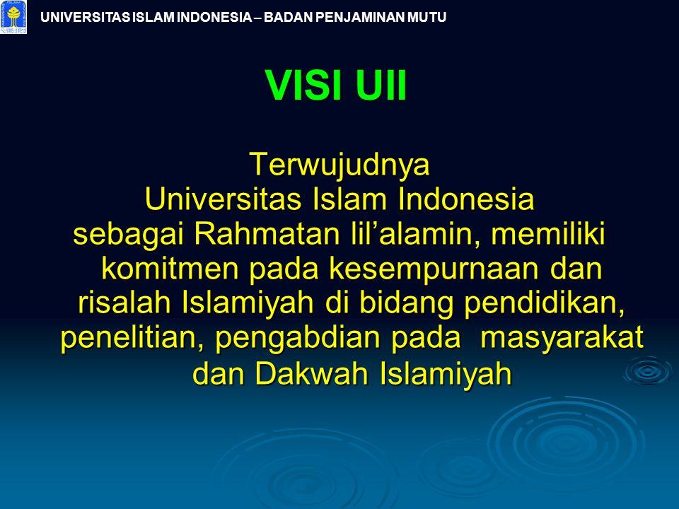 UNIVERSITAS ISLAM INDONESIA – BADAN PENJAMINAN MUTU VISI UII Terwujudnya Universitas Islam Indonesia sebagai Rahmatan lil'alamin, memiliki komitmen pa