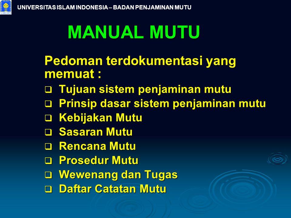 UNIVERSITAS ISLAM INDONESIA – BADAN PENJAMINAN MUTU Pedoman terdokumentasi yang memuat :  Tujuan sistem penjaminan mutu  Prinsip dasar sistem penjam