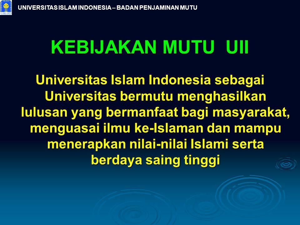 UNIVERSITAS ISLAM INDONESIA – BADAN PENJAMINAN MUTU KEBIJAKAN MUTU UII Universitas Islam Indonesia sebagai Universitas bermutu menghasilkan lulusan ya