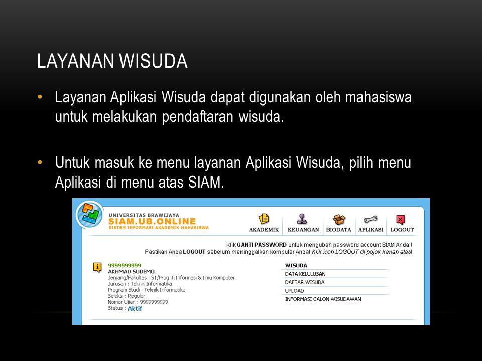LAYANAN WISUDA Layanan Aplikasi Wisuda dapat digunakan oleh mahasiswa untuk melakukan pendaftaran wisuda.