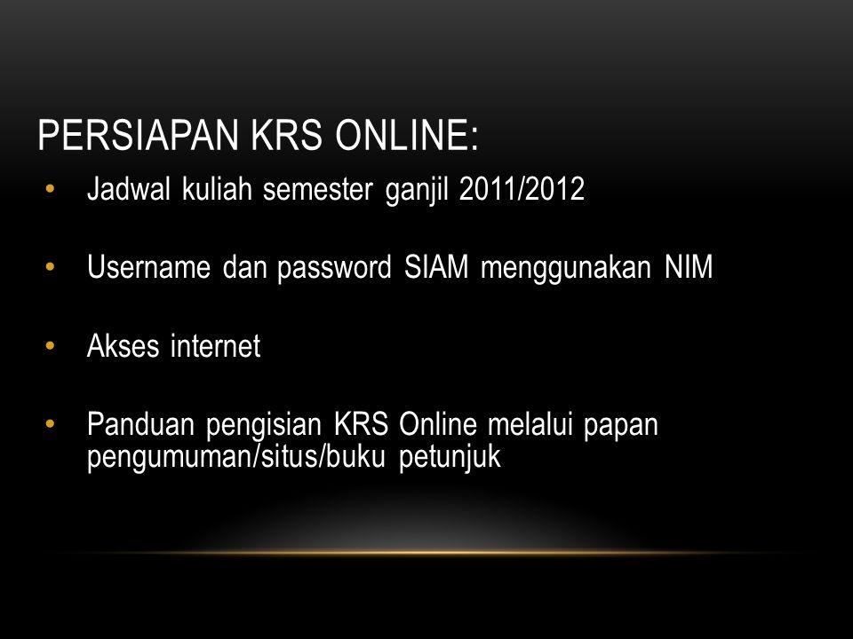 PERSIAPAN KRS ONLINE: Jadwal kuliah semester ganjil 2011/2012 Username dan password SIAM menggunakan NIM Akses internet Panduan pengisian KRS Online melalui papan pengumuman/situs/buku petunjuk