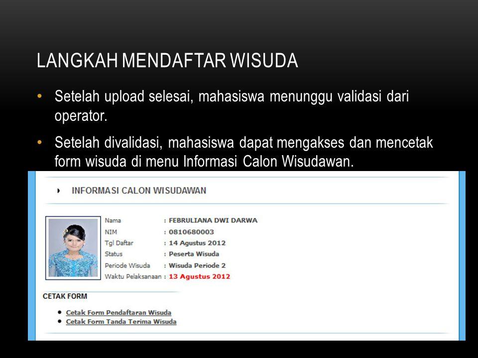 LANGKAH MENDAFTAR WISUDA Setelah upload selesai, mahasiswa menunggu validasi dari operator.