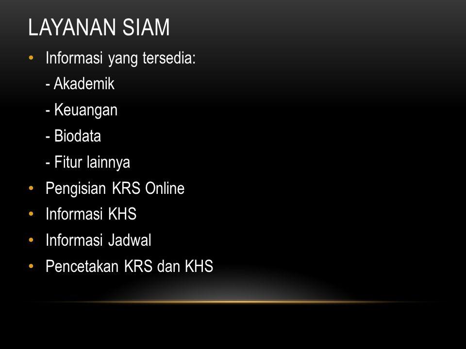 LAYANAN SIAM Informasi yang tersedia: - Akademik - Keuangan - Biodata - Fitur lainnya Pengisian KRS Online Informasi KHS Informasi Jadwal Pencetakan KRS dan KHS