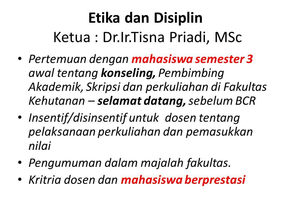 Etika dan Disiplin Ketua : Dr.Ir.Tisna Priadi, MSc Pertemuan dengan mahasiswa semester 3 awal tentang konseling, Pembimbing Akademik, Skripsi dan perk